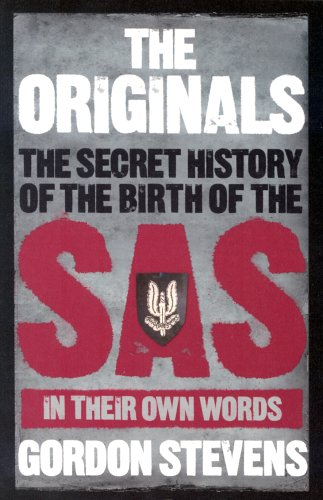 The Originals: The Secret History of the Birth of: The Secret History of the Birth of the SAS - In Their Own Words By Gordon Stevens