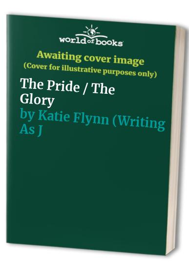 The Pride / The Glory By Katie Flynn (Writing As Judith Saxton)