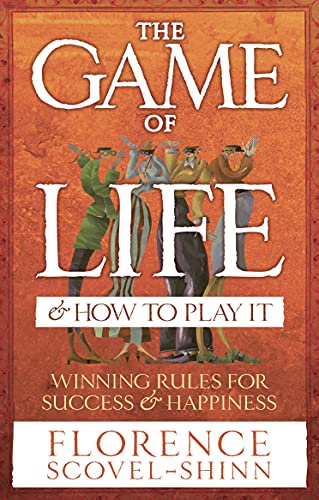 The Game Of Life & How To Play It By Florence Scovel-Shinn