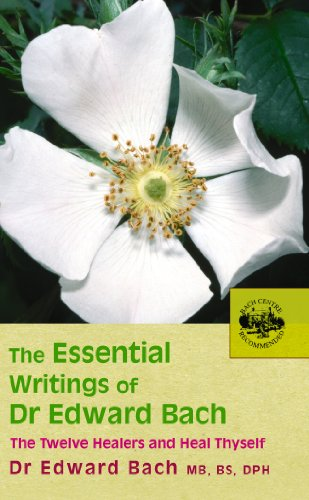 The Essential Writings of Dr Edward Bach By Edward Bach