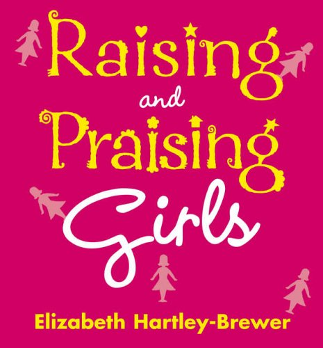 Raising and Praising Girls By Elizabeth Hartley-Brewer