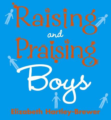 Raising and Praising Boys By Elizabeth Hartley-Brewer