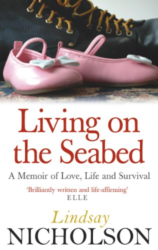 Living On The Seabed: A memoir of love, life and survival By Lindsay Nicholson