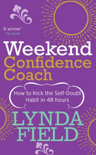 Weekend Confidence Coach: How to kick the self-doubt habit in 48 hours By Lynda Field