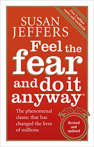 Feel The Fear And Do It Anyway: How to Turn Your Fear and Indecision into Confidence and Action By Susan Jeffers