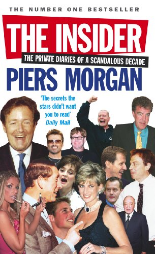 The Insider: The Private Diaries of a Scandalous Decade By Piers Morgan