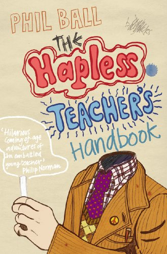 The Hapless Teacher's Handbook By Phil Ball