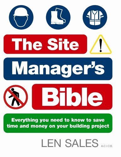 The Site Manager's Bible: Everything you need to know to save time and money on your building project By Len Sales
