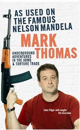 As Used On the Famous Nelson Mandela: Underground Adventures in the Arms and Torture Trade By Mark Thomas