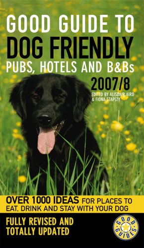 Good Guide to Dog Friendly Pubs, Hotels and B&Bs 2007/8 By Edited by Fiona Stapley