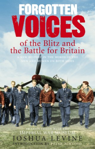 Forgotten Voices of the Blitz and the Battle For Britain: A New History in the Words of the Men and Women on Both Sides by Joshua Levine