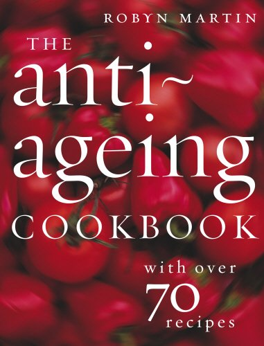 The Anti-Ageing Cookbook By Robyn Martin