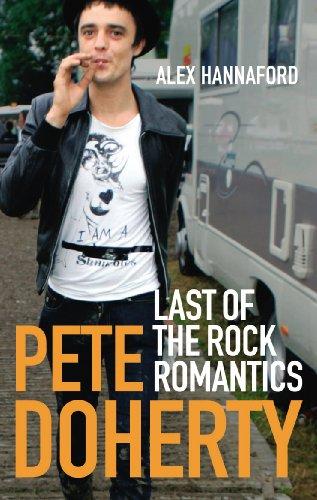 Pete Doherty: Last of the Rock Romantics By Alex Hannaford