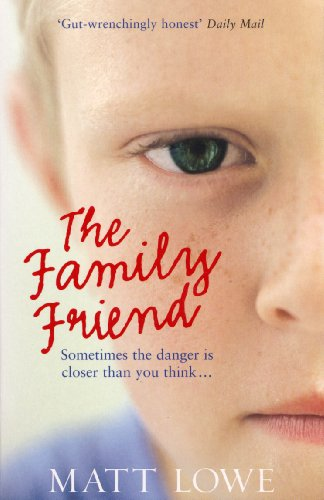 The Family Friend: Sometimes the danger is closer than you think By Matt Lowe