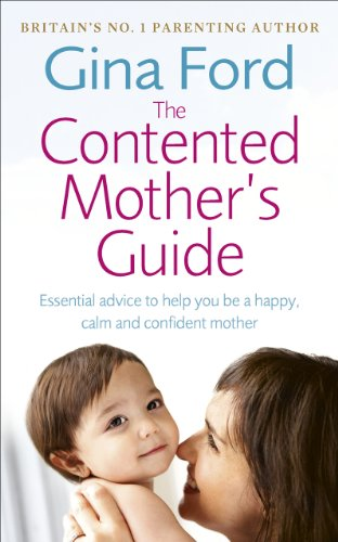 The Contented Mother's Guide: Essential Advice to Help You be a Happy, Calm and Confident Mother by Gina Ford