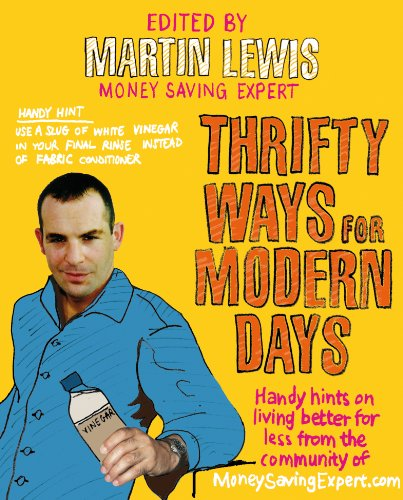 Thrifty Ways For Modern Days: Handy Hints on Living Better for Less from the Community of MoneySavingExpert.Com by Martin Lewis