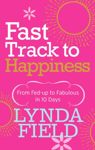 Fast Track to Happiness: From fed-up to fabulous in ten days By Lynda Field
