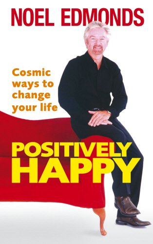 Positively Happy: Cosmic Ways To Change Your Life By Noel Edmonds