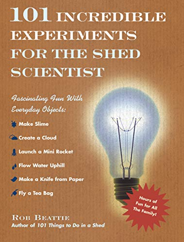 101 Incredible Experiments for the Shed Scientist By Rob Beattie