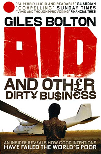 Aid and Other Dirty Business By Giles Bolton