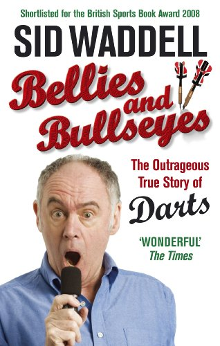 Bellies and Bullseyes By Sid Waddell