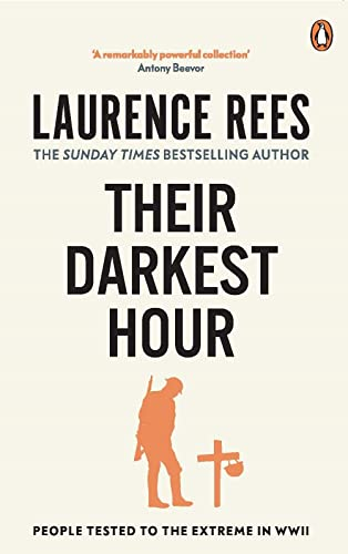 Their Darkest Hour: People Tested to the Extreme in WWII by Laurence Rees