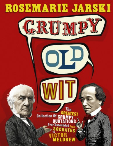 Grumpy Old Wit: The greatest collection of grumpy wit ever assembled from Socrates to Meldrew By Rosemarie Jarski