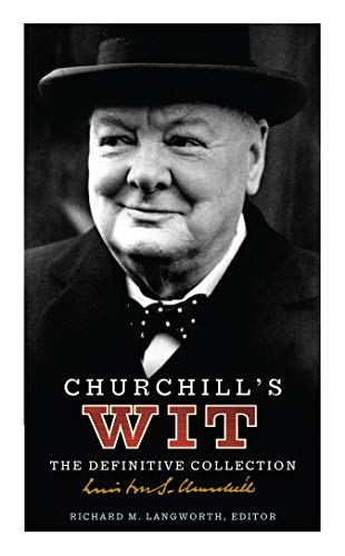 Churchill's Wit: The Definitive Collection By Richard M. Langworth (Author)