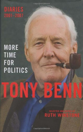 More Time for Politics: Diaries 2001-2007 by Tony Benn