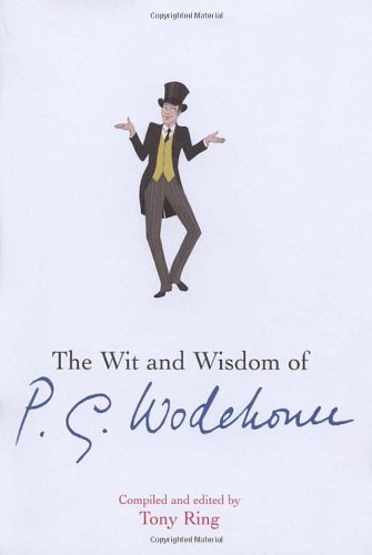 The Wit and Wisdom of P.G. Wodehouse By Tony Ring