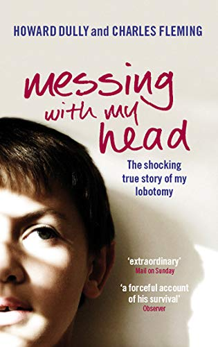 Messing with My Head By Howard Dully