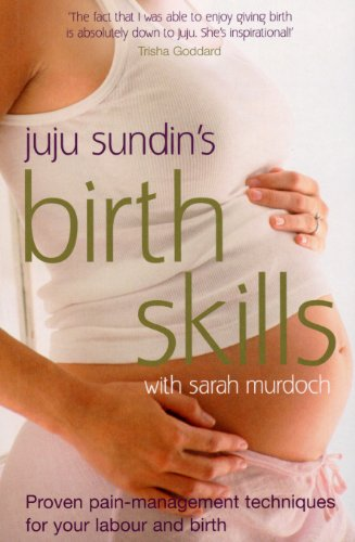 Birth Skills: Proven pain-management techniques for your labour and birth By Juju Sundin (Author)