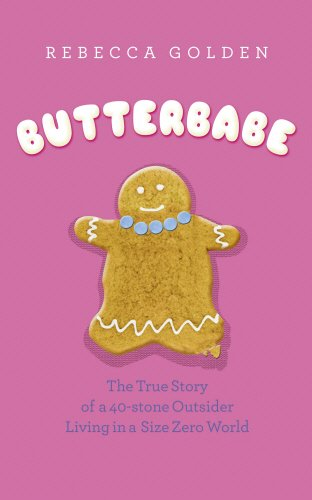 Butterbabe: The True Story of a 40 Stone Outsider: The True Adventures of a 40-stone Outsider By Rebecca Golden