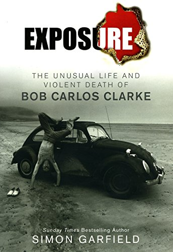 Exposure: The Unusual Life and Violent Death of Bob Carlos Clarke by Simon Garfield