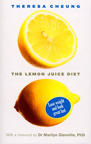 The Lemon Juice Diet: Lose Weight and Look Great Fast: With a Foreword by Dr Marilyn Glenville by Theresa Cheung