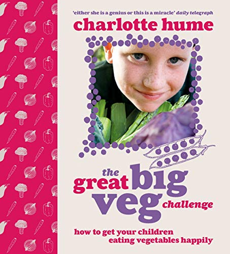 The Great Big Veg Challenge: How to get your children eating vegetables happily By Charlotte Hume