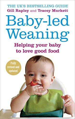 Baby-led Weaning: Helping Your Baby to Love Good Food By Gill Rapley