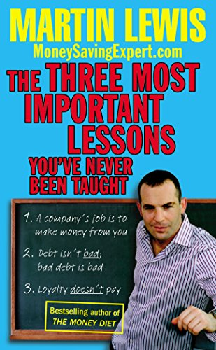 The Three Most Important Lessons You've Never Been Taught: MoneySavingExpert.Com by Martin Lewis