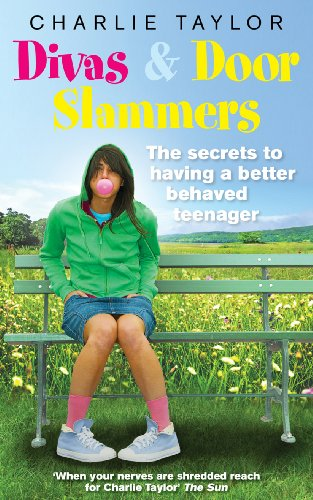 Divas and Door Slammers: The Secret to Having a Better Behaved Teenager by Charlie Taylor