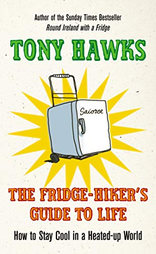 The Fridge-Hiker's Guide to Life By Tony Hawks