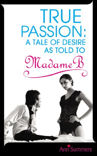 True Passion A Tale Of Desire As Told To Madame B A Tale border=