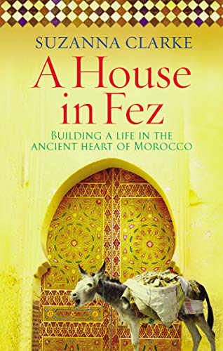 A House in Fez By Suzanna Clarke (Author)