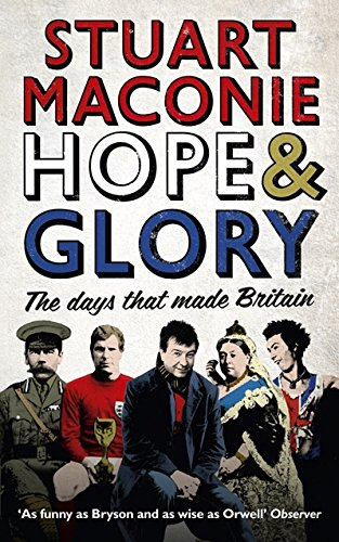 Hope and Glory: The Days that Made Britain By Stuart Maconie