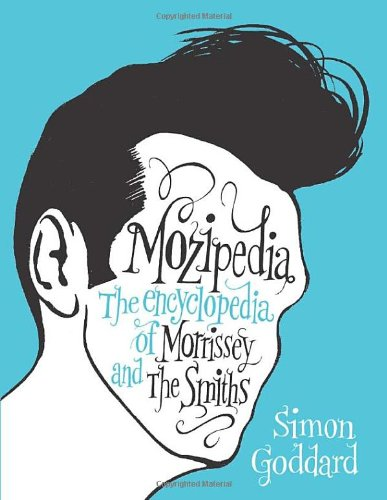 Mozipedia The Encyclopaedia of Morrissey and the Smiths By Simon Goddard