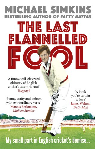 The Last Flannelled Fool: My Small Part in English Cricket's Demise and Its Large Part in Mine by Michael Simkins