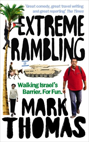 Extreme Rambling: Walking Israel's Separation Barrier. For Fun by Mark Thomas