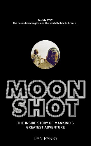 Moonshot: The Inside Story of Mankind's Greatest Adventure By Dan Parry