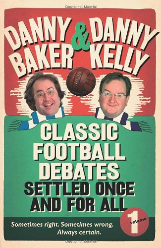 Classic Football Debates Settled Once and For All, Vol.1 By Danny Baker