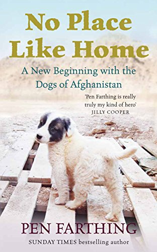No Place Like Home: A New Beginning with the Dogs of Afghanistan by Pen Farthing