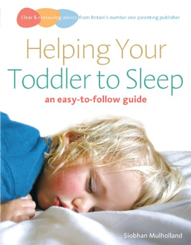 Helping Your Toddler to Sleep: an easy-to-follow guide By Siobhan Mulholland (Author)
